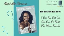 Chất Michelle: 5 bài học đắt giá của cựu đệ nhất Phu nhân Hoa Kỳ