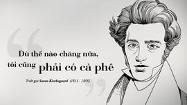 Kỳ 76: Søren Kierkegaard – triết học bên tách cà phê